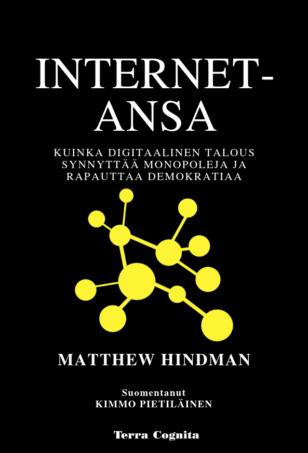 Matthew Hindman, Internet-ansa, kuinka digitaalinen talous synnyttää monopoleja ja rapauttaa demokratiaa.